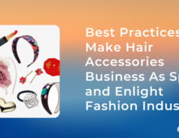 Best Practices to Make Hair Accessories Business As Spike and Enlight Fashion Industry